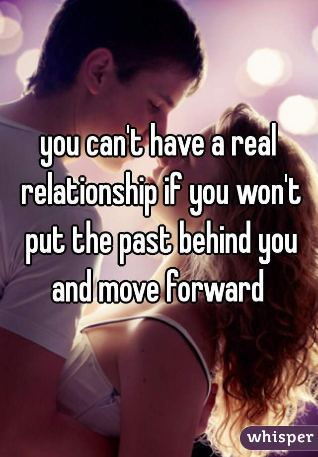 How To Put The Finished Behind You In A Relationship