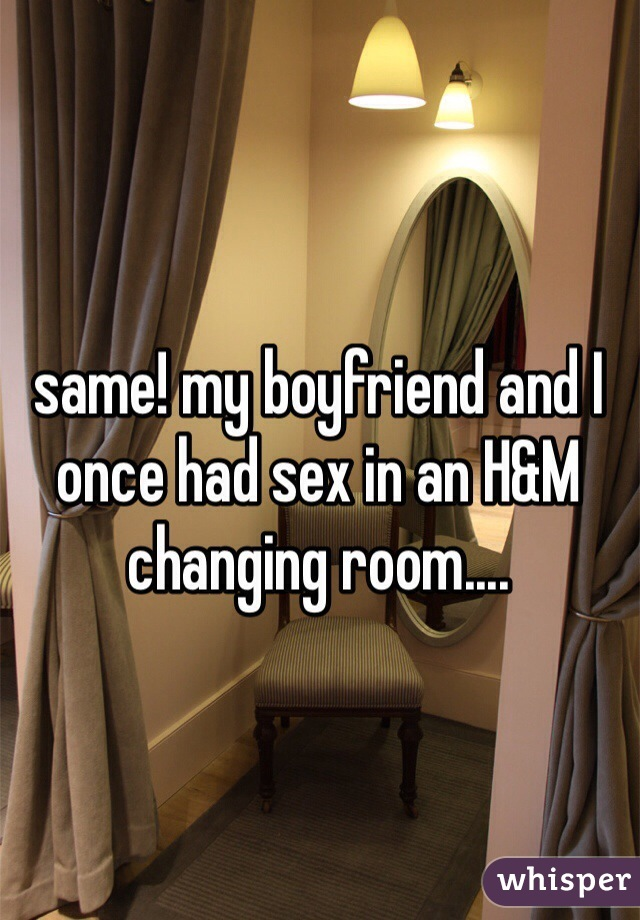 Same My Boyfriend And I Once Had Sex In An Hm Changing Room