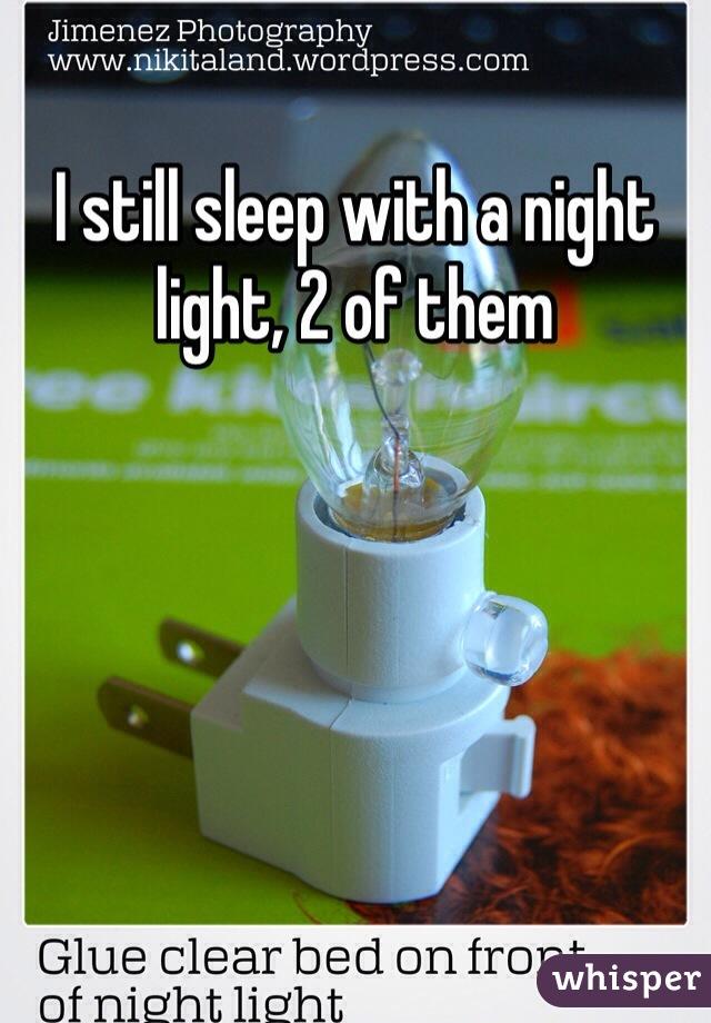 I still sleep with a night light, 2 of them