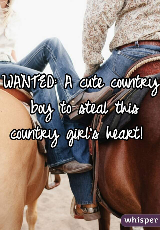WANTED: A cute country boy to steal this country girl's heart!