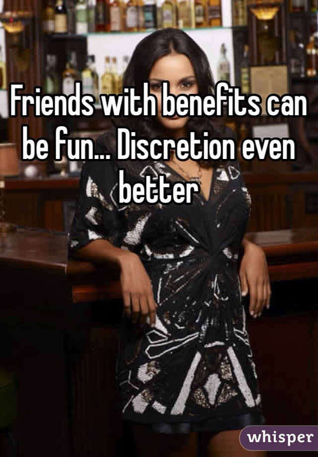 Friends with benefits can be fun... Discretion even better