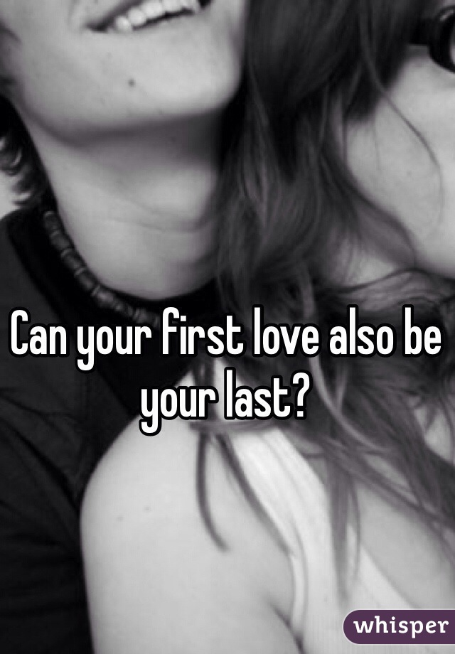 Can your first love also be your last?