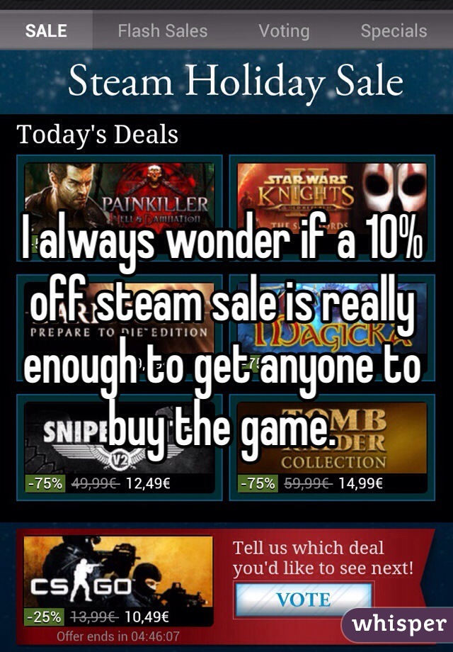 I always wonder if a 10% off steam sale is really enough to get anyone to buy the game.