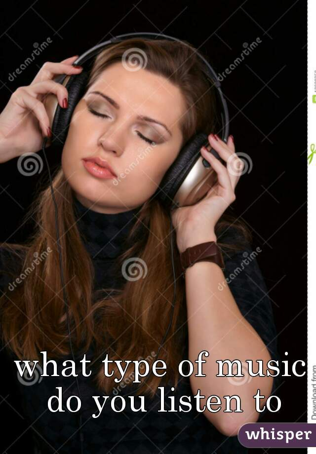 what type of music do you listen to