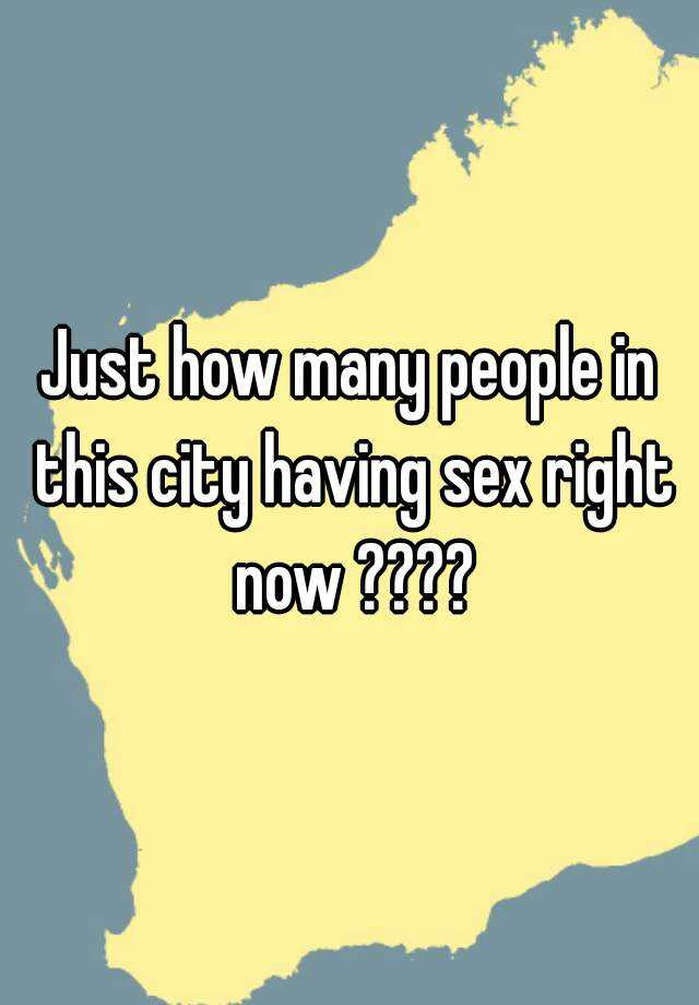 How many people are having sex right now