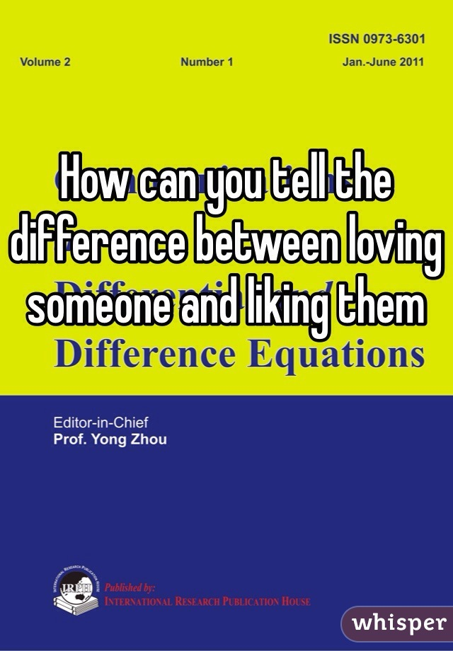 How can you tell the difference between loving someone and liking them