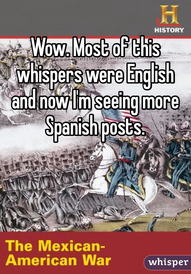 Wow. Most of this whispers were English and now I'm seeing more Spanish posts.