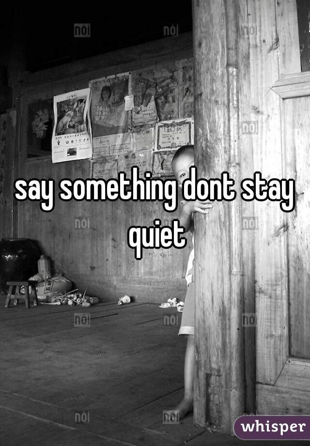 say something dont stay quiet