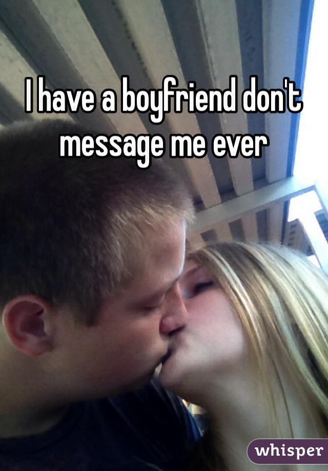 I have a boyfriend don't message me ever