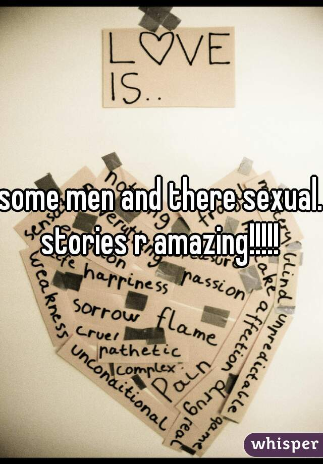 some men and there sexual. stories r amazing!!!!!