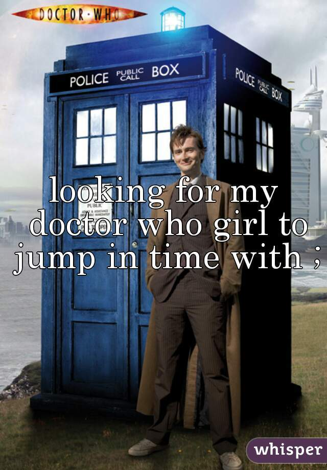 looking for my doctor who girl to jump in time with ;)