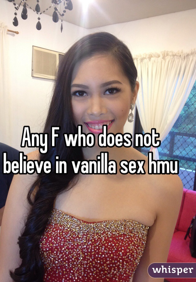 Any F who does not believe in vanilla sex hmu
