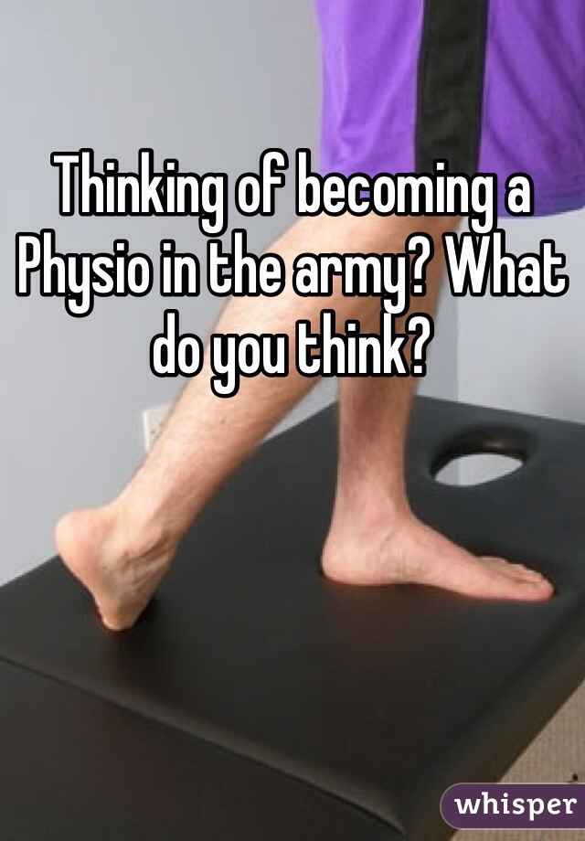 Thinking of becoming a Physio in the army? What do you think?