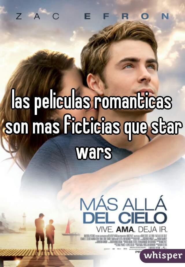 las peliculas romanticas son mas ficticias que star wars