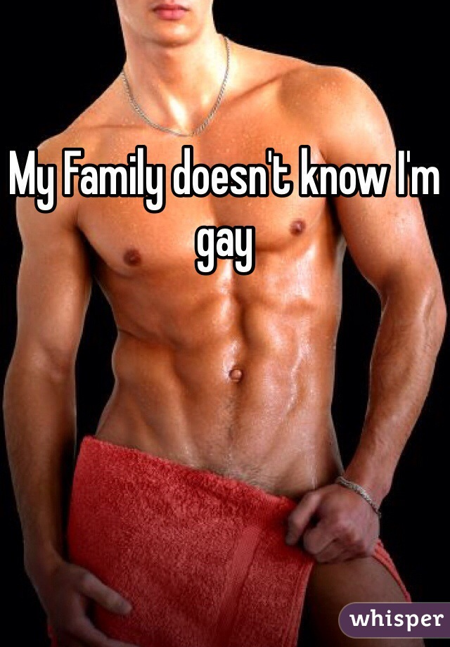 My Family doesn't know I'm gay