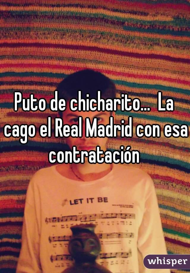 Puto de chicharito...  La cago el Real Madrid con esa contratación