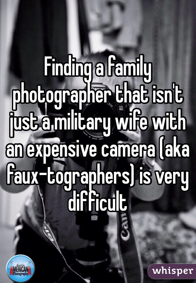 Finding a family photographer that isn't just a military wife with an expensive camera (aka faux-tographers) is very difficult