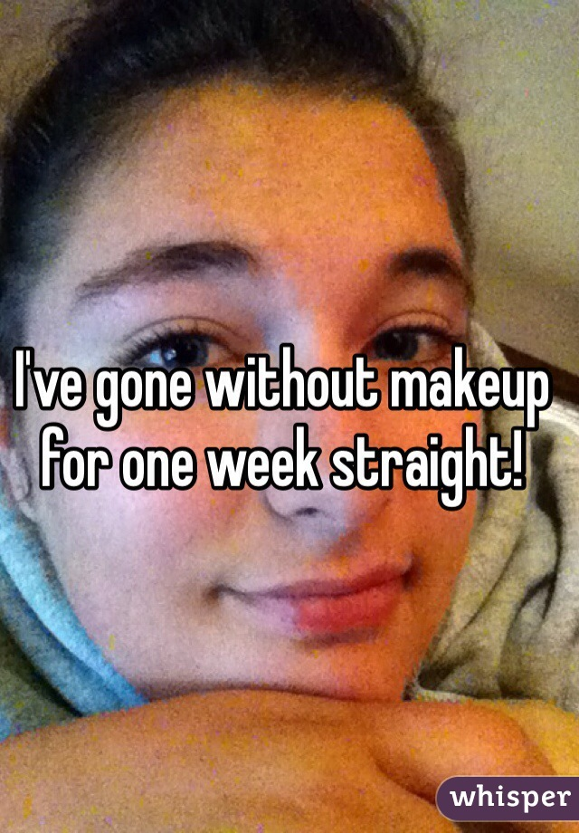 I've gone without makeup for one week straight!