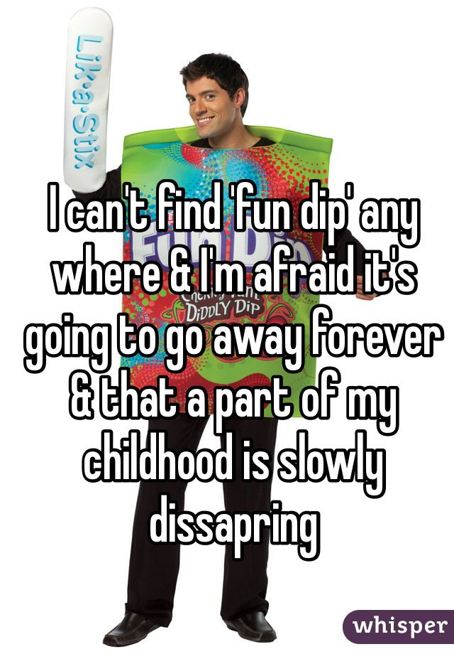 I can't find 'fun dip' any where & I'm afraid it's going to go away forever & that a part of my childhood is slowly dissapring
