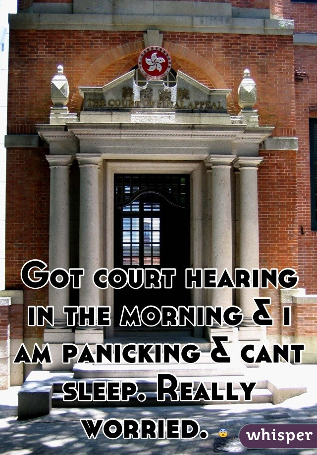 Got court hearing in the morning & i am panicking & cant sleep. Really  worried. 😨