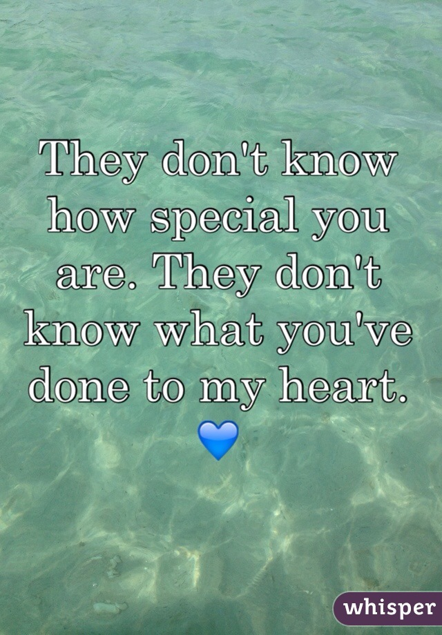 They don't know how special you are. They don't know what you've done to my heart. 💙