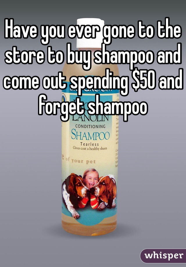 Have you ever gone to the store to buy shampoo and come out spending $50 and forget shampoo