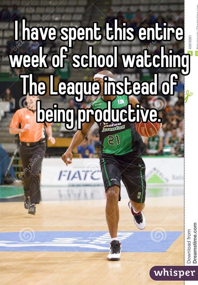 I have spent this entire week of school watching The League instead of being productive.
