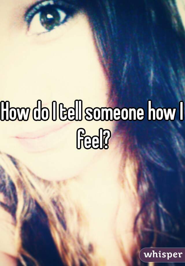 How do I tell someone how I feel?