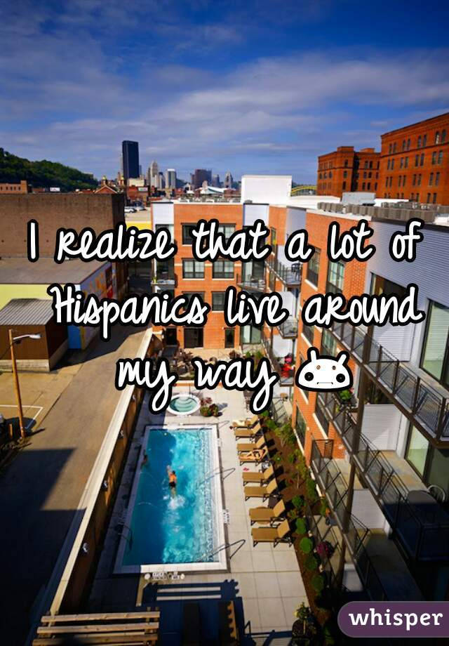 I realize that a lot of Hispanics live around my way 😳