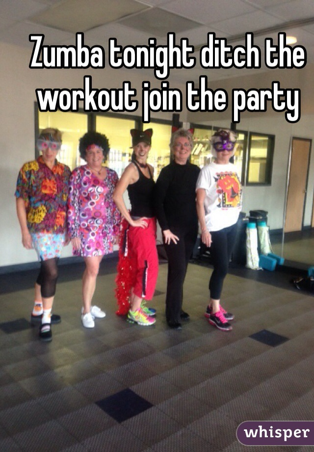 Zumba tonight ditch the workout join the party