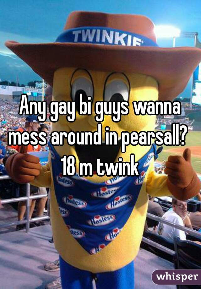 Any gay bi guys wanna mess around in pearsall?   18 m twink