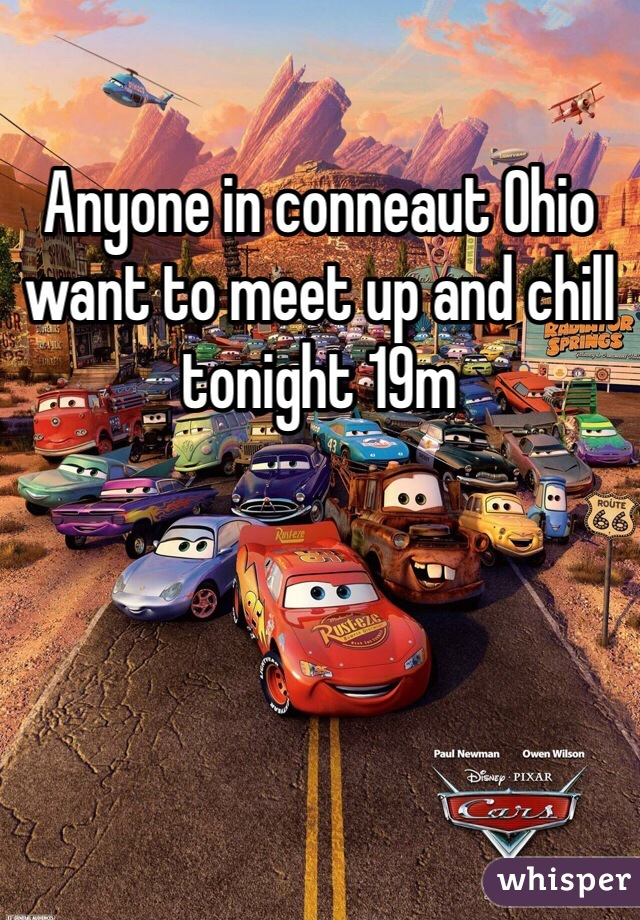 Anyone in conneaut Ohio want to meet up and chill tonight 19m