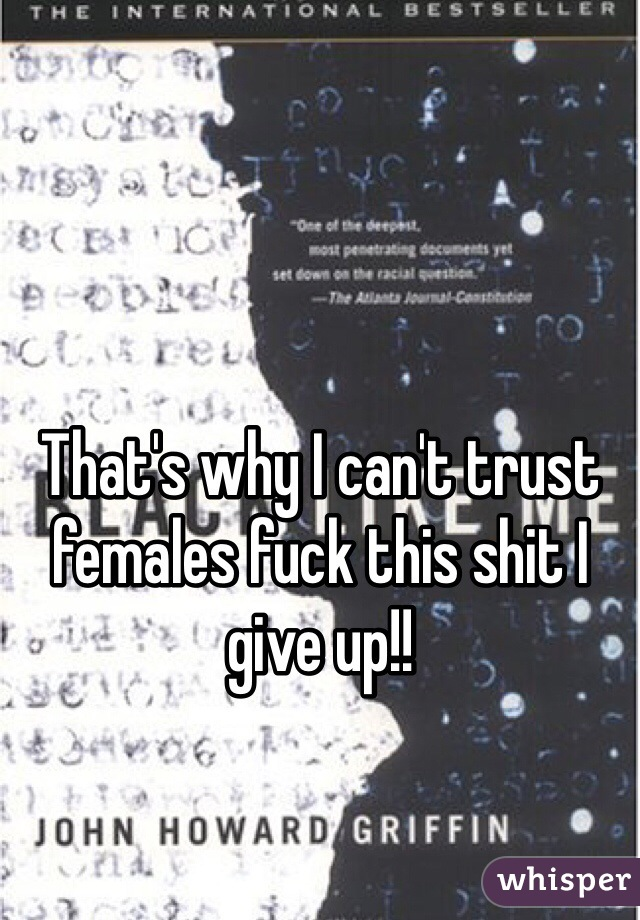 That's why I can't trust females fuck this shit I give up!!