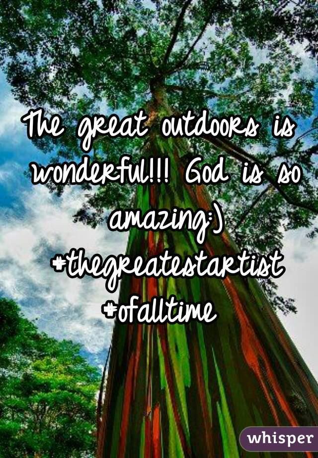 The great outdoors is wonderful!!! God is so amazing:) #thegreatestartist #ofalltime