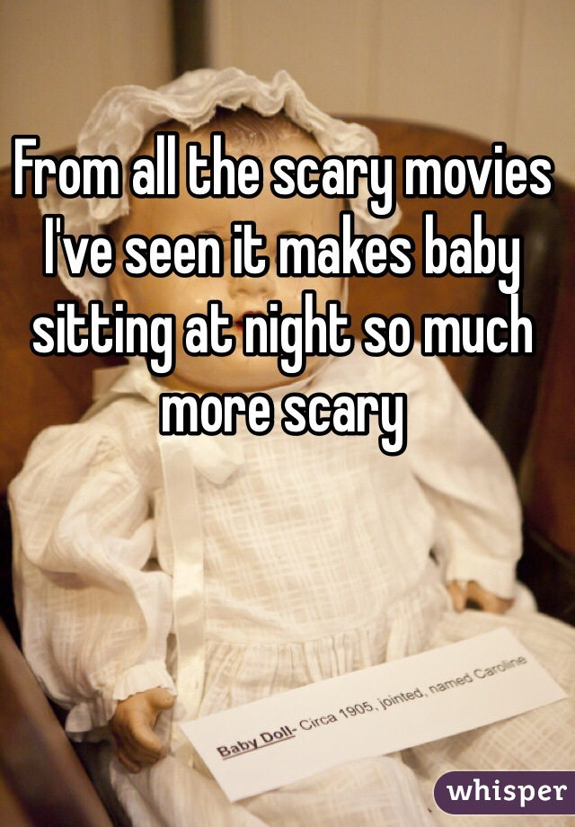 From all the scary movies I've seen it makes baby sitting at night so much more scary