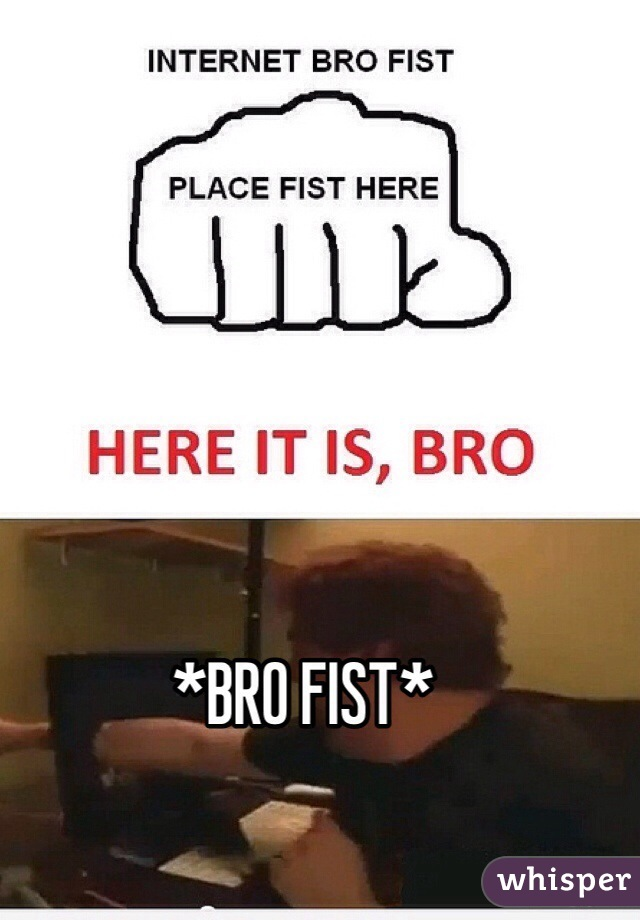 Think, place fist here bro excited too