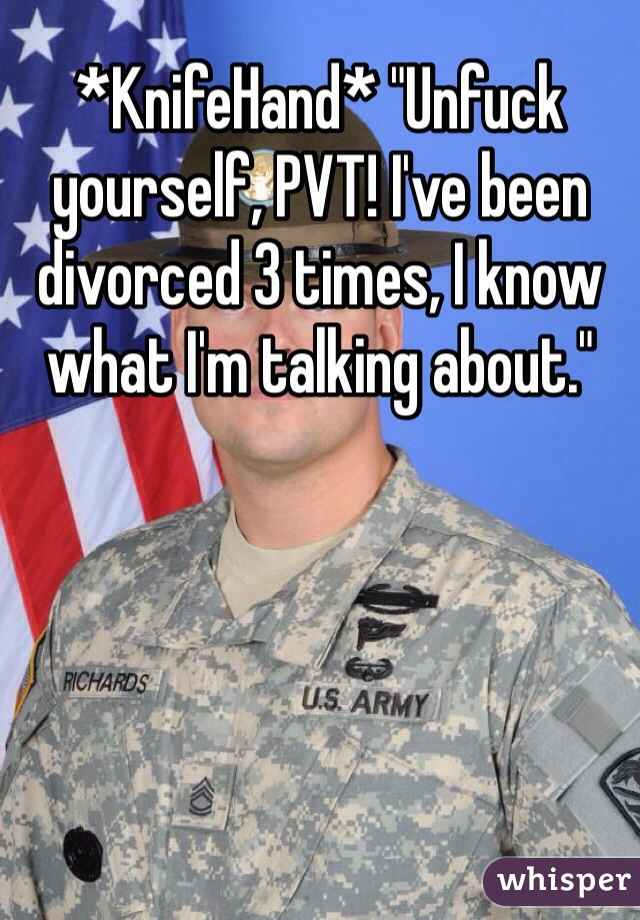 Knifehand unfuck yourself pvt ive been divorced 3 times i know knifehand unfuck yourself pvt ive been divorced 3 times i know what im solutioingenieria Images