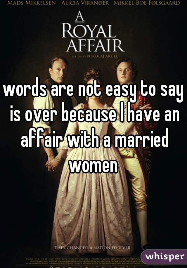 words are not easy to say is over because l have an affair with a married women