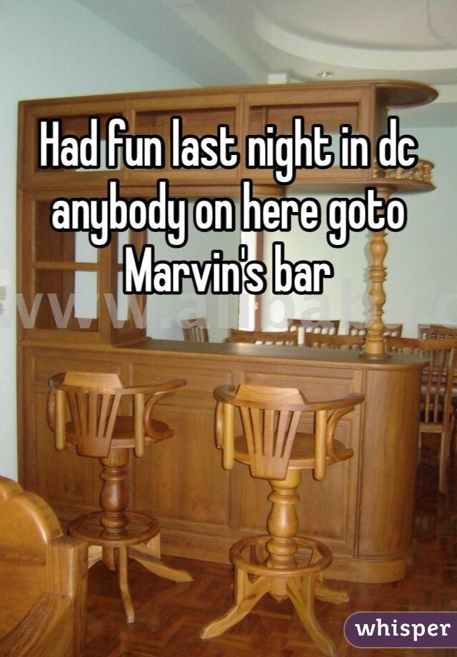 Had fun last night in dc anybody on here goto Marvin's bar