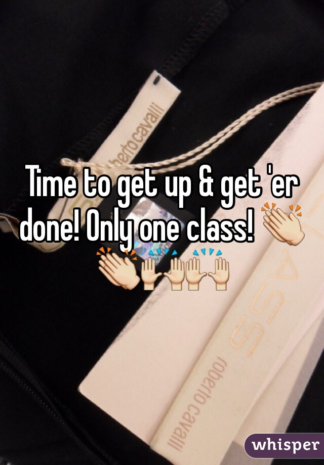 Time to get up & get 'er done! Only one class! 👏👏🙌🙌