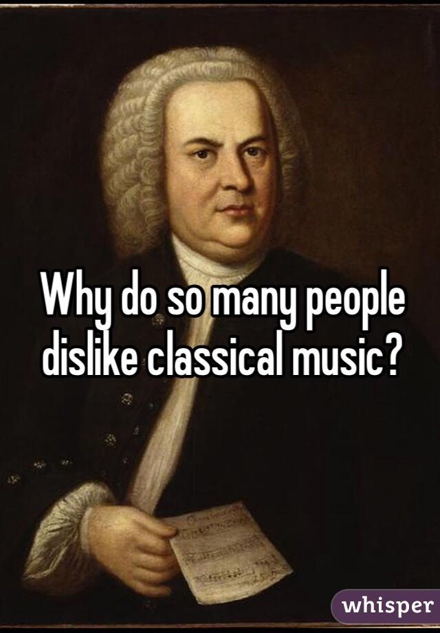 Why do so many people dislike classical music?