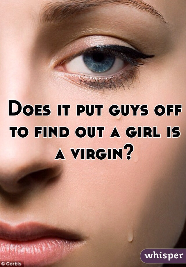 Does it put guys off to find out a girl is a virgin?