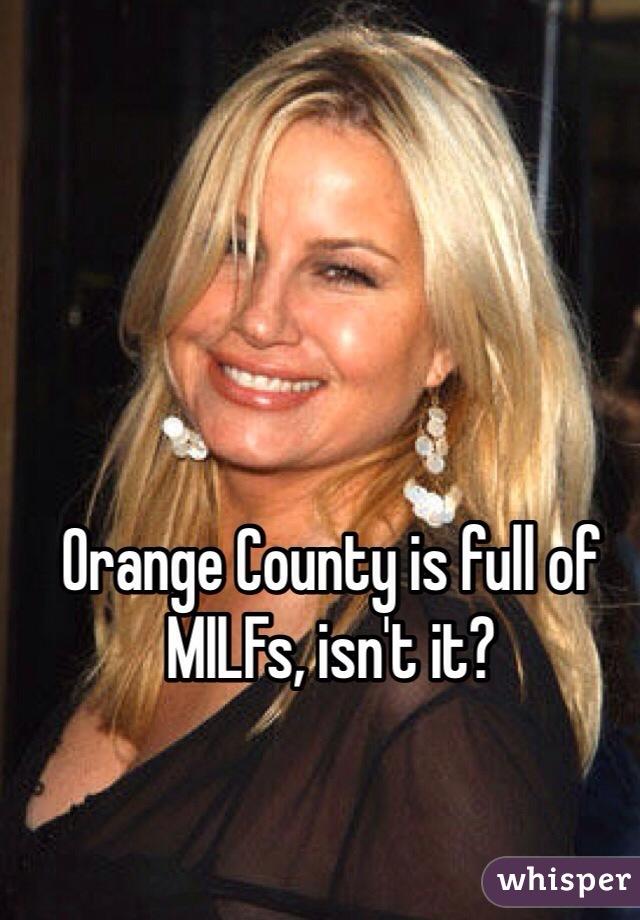Orange County is full of MILFs, isn't it?