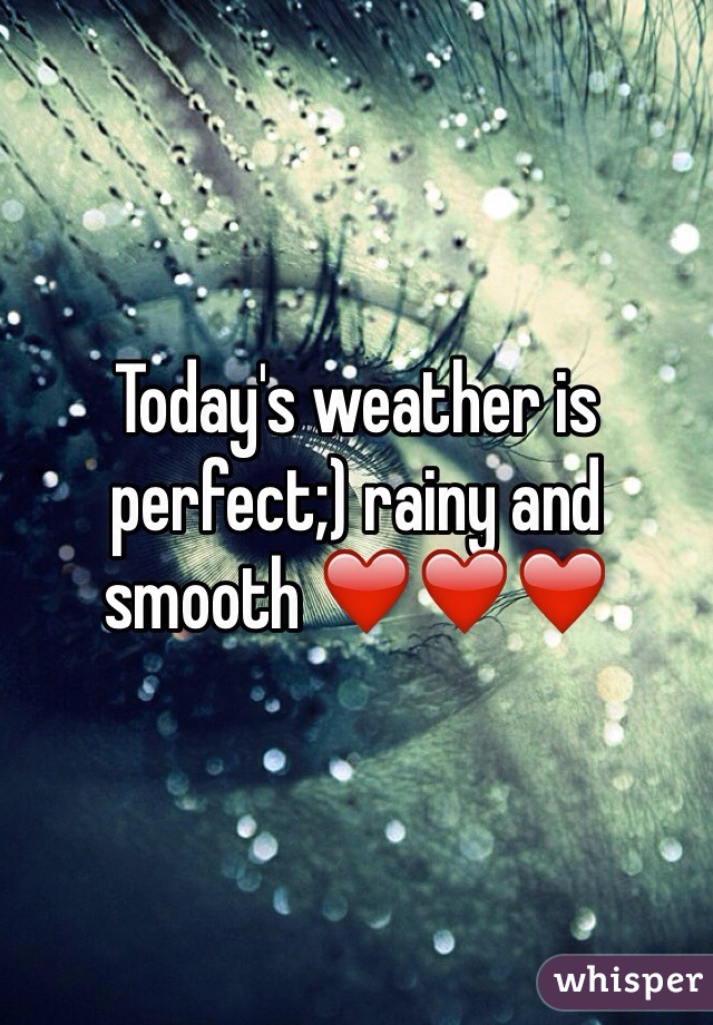 Today's weather is perfect;) rainy and smooth ❤️❤️❤️