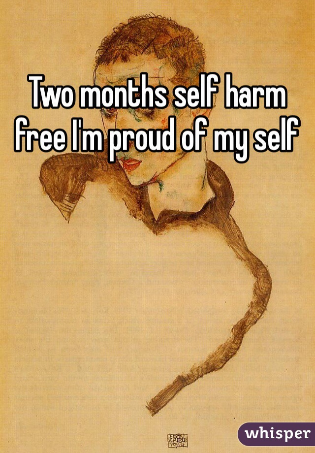 Two months self harm free I'm proud of my self