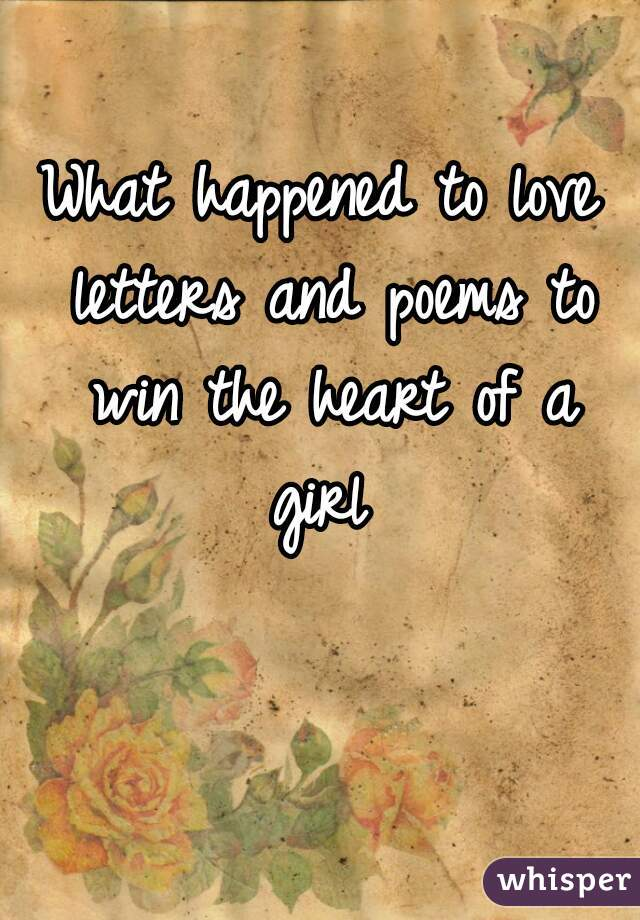 What happened to love letters and poems to win the heart of a girl