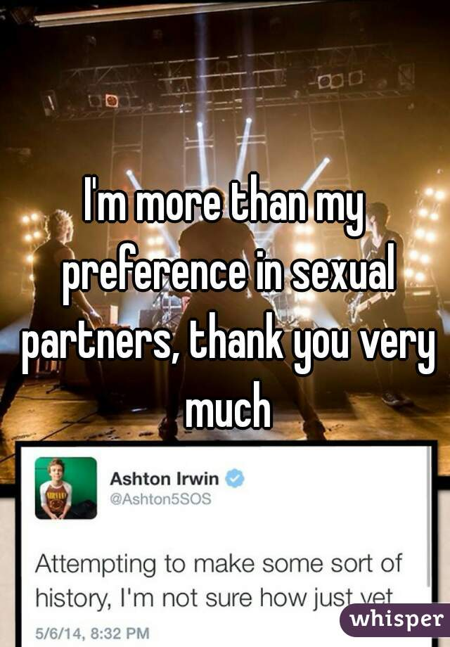 I'm more than my preference in sexual partners, thank you very much