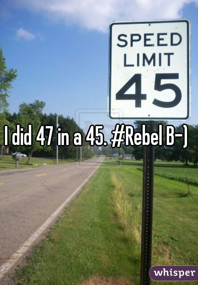 I did 47 in a 45. #Rebel B-)