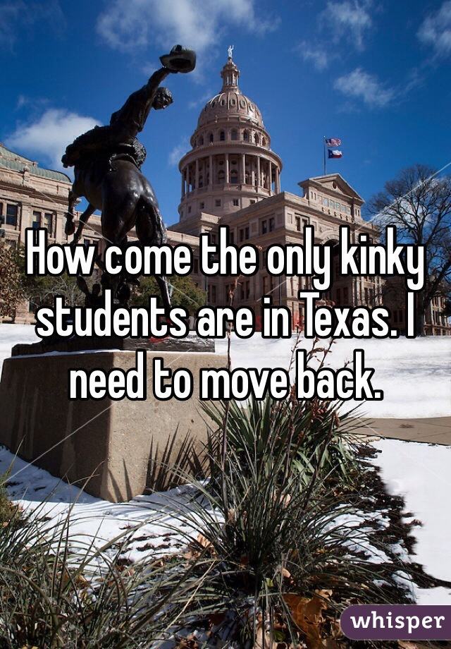 How come the only kinky students are in Texas. I need to move back.