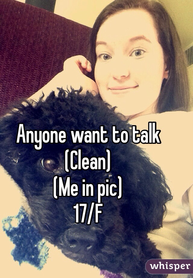 Anyone want to talk (Clean) (Me in pic) 17/F